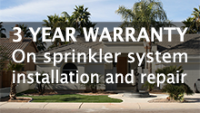 3 YEAR WARRANTY On Sprinkler Installation and Repair at Southwest Lawn Sprinkling Specialists in Phoenix, Arizona